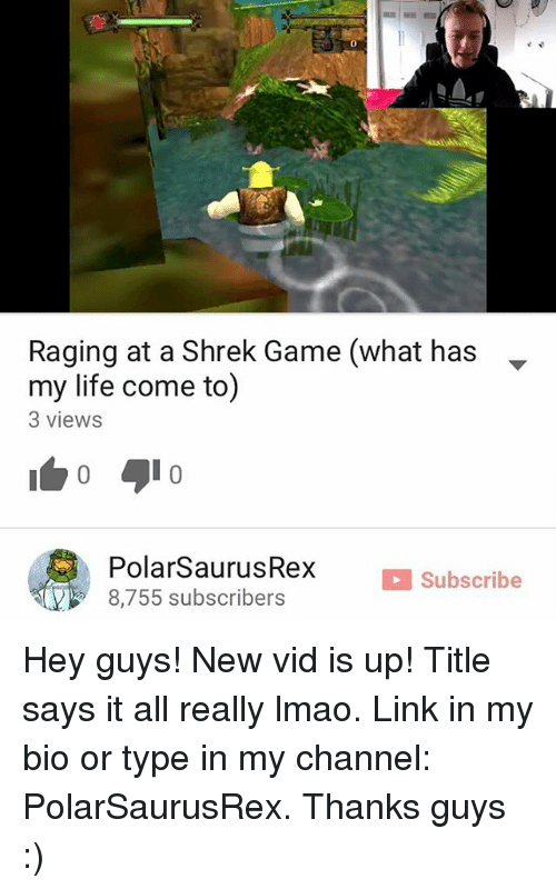 Memes, 🤖, and Links: Raging at a Shrek Game (what has  my life come to0  3 views  Polarsaurus Rex  Subscribe  8,755 subscribers Hey guys! New vid is up! Title says it all really lmao. Link in my bio or type in my channel: PolarSaurusRex. Thanks guys :)