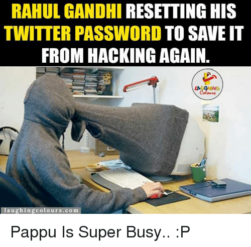 Gringe: RAHUL GANDHI  RESETTING HIS  TWITTER PASSWORD TO SAVE IT  FROM HACKING AGAIN  LA GRING  au  colours.com Pappu Is Super Busy.. :P