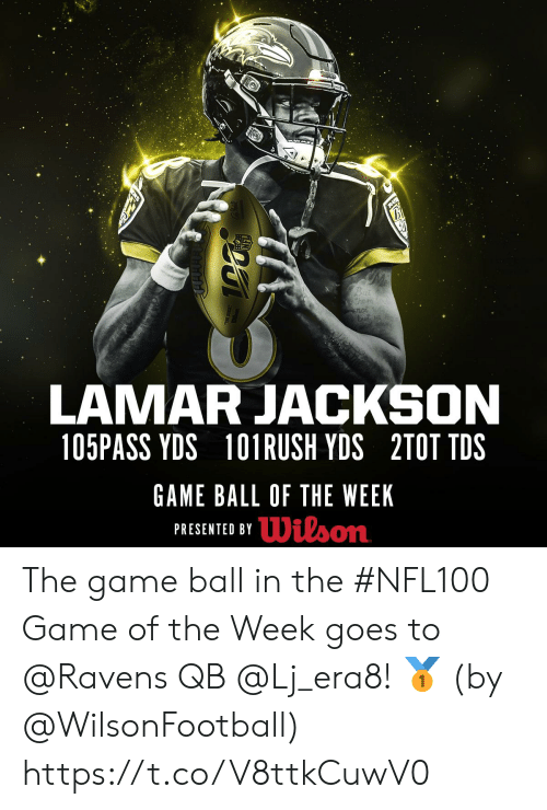 tds: RAI  Bui  them  LAMAR JACKSON  105PASS YDS  101 RUSH YDS 2TOT TDS  GAME BALL OF THE WEEK  PRESENTED BYDilson The game ball in the #NFL100 Game of the Week goes to @Ravens QB @Lj_era8! 🥇  (by @WilsonFootball) https://t.co/V8ttkCuwV0