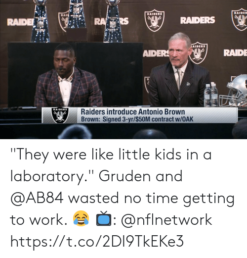 """Antonio Brown: RAIDE  RAIDE  RS  RAIDERS (ser  fils  AIDERS  AIDERRAIDE  RAIDERS  Raiders introduce Antonio Brown  Brown: Signed 3-yr/$50M contract w/OAK """"They were like little kids in a laboratory.""""   Gruden and @AB84 wasted no time getting to work. 😂  📺: @nflnetwork https://t.co/2DI9TkEKe3"""