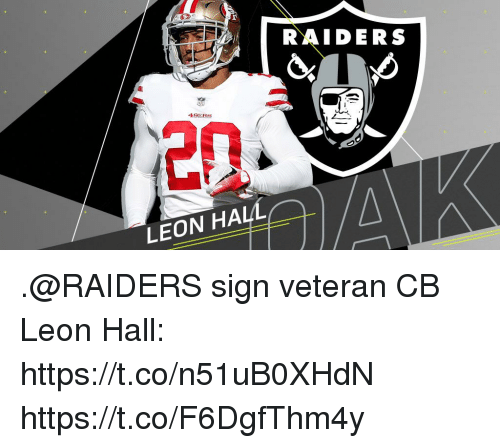 San Francisco 49ers, Memes, and Raiders: RAIDERS  49ERS  20  LEON HALL .@RAIDERS sign veteran CB Leon Hall: https://t.co/n51uB0XHdN https://t.co/F6DgfThm4y