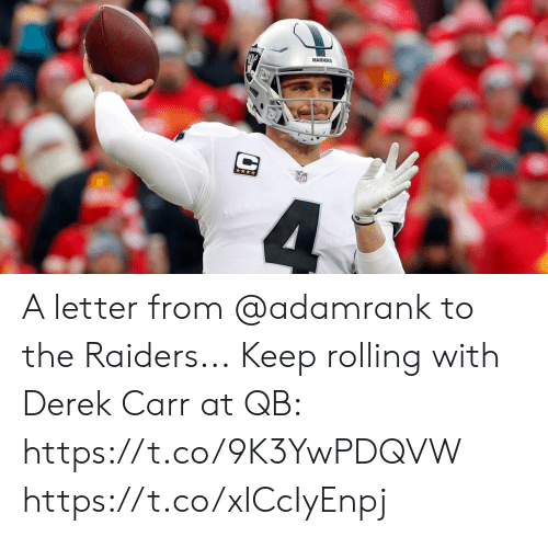 derek carr: RAIDERS A letter from @adamrank to the Raiders...  Keep rolling with Derek Carr at QB: https://t.co/9K3YwPDQVW https://t.co/xICcIyEnpj