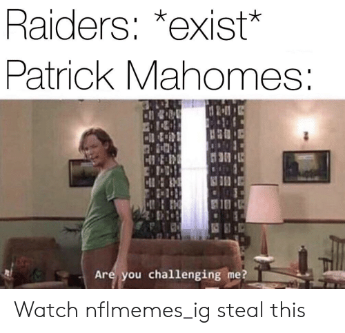 Nflmemes: Raiders: *exist*  Patrick Mahomes:  Are you challenging me? Watch nflmemes_ig steal this