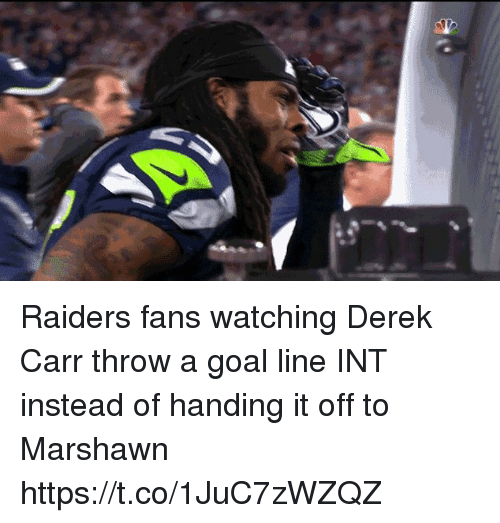 marshawn: Raiders fans watching Derek Carr throw a goal line INT instead of handing it off to Marshawn https://t.co/1JuC7zWZQZ