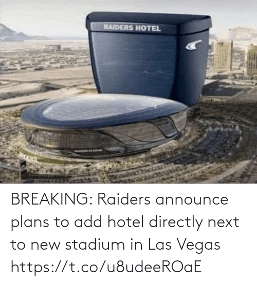 Raiders: RAIDERS HOTEL BREAKING: Raiders announce plans to add hotel directly next to new stadium in Las Vegas https://t.co/u8udeeROaE