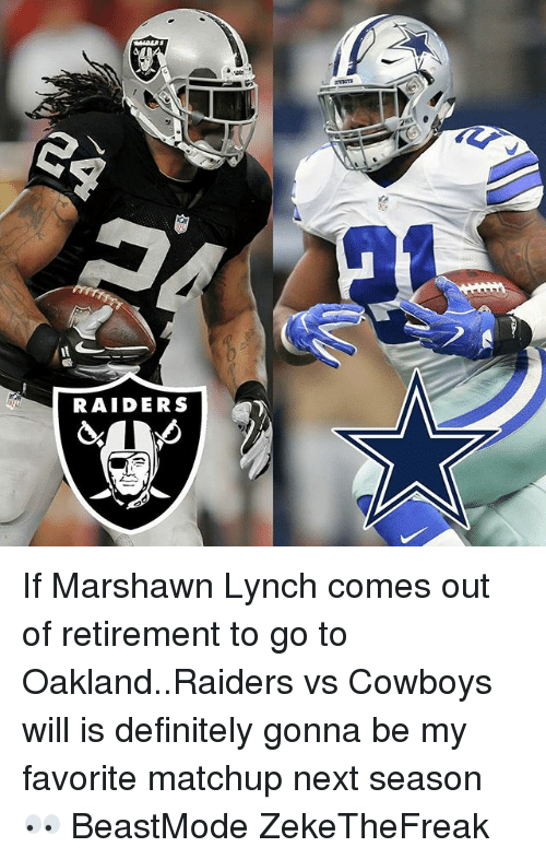 Oakland Raiders: RAIDERS If Marshawn Lynch comes out of retirement to go to Oakland..Raiders vs Cowboys will is definitely gonna be my favorite matchup next season 👀 BeastMode ZekeTheFreak