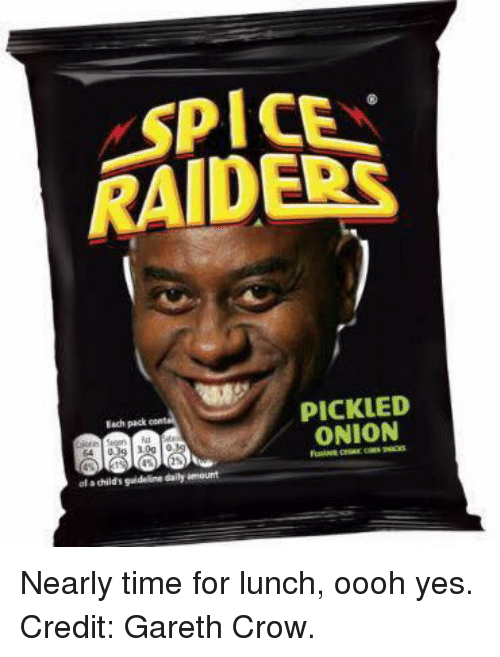 Memes, Onion, and Raiders: RAIDERS  PICKLED  Each pack  ONION  alaehild's guideline daily amount Nearly time for lunch, oooh yes.  Credit: Gareth Crow.