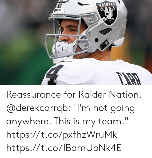 """reassurance: RAIDERS  RAIDERS Reassurance for Raider Nation.  @derekcarrqb: """"I'm not going anywhere. This is my team."""" https://t.co/pxfhzWruMk https://t.co/lBamUbNk4E"""