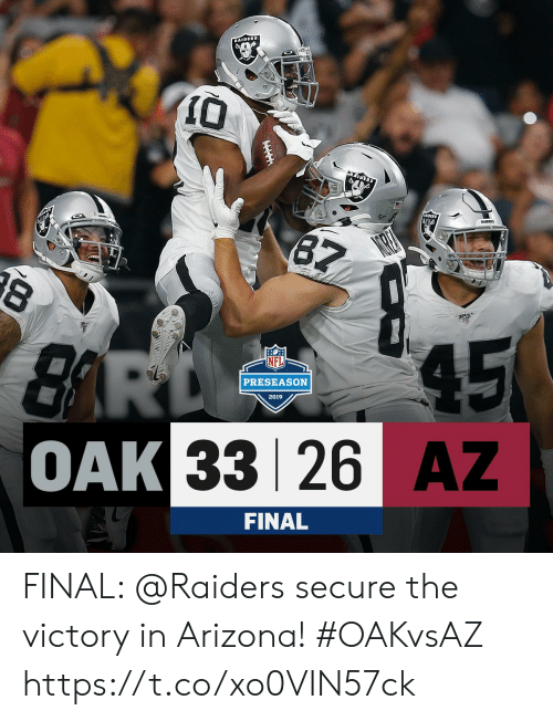 Arizona: RAIDERS  RRIDERS  87  8  45  BARD  OAK 33 26 AZ  PRESEASON  2019  FINAL FINAL: @Raiders secure the victory in Arizona! #OAKvsAZ https://t.co/xo0VIN57ck