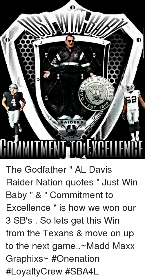 """Winning Baby: RAIDERS  ST 19  RAIDERS The Godfather """" AL Davis  Raider Nation quotes """" Just Win Baby """" & """" Commitment to Excellence """" is how we won our 3 SB's . So lets get this Win from the Texans & move on up to the next game..~Madd Maxx Graphixs~ #Onenation #LoyaltyCrew #SBA4L"""