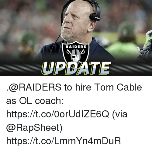 Memes, Raiders, and 🤖: RAIDERS  UPDATE .@RAIDERS to hire Tom Cable as OL coach: https://t.co/0orUdIZE6Q (via @RapSheet) https://t.co/LmmYn4mDuR