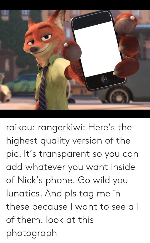 Look At This Photograph: raikou:  rangerkiwi:  Here's the highest quality version of the pic. It's transparent so you can add whatever you want inside of Nick's phone. Go wild you lunatics. And pls tag me in these because I want to see all of them.   look at this photograph