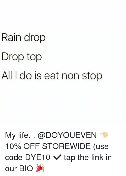 Rain Drop Drop Top: Rain drop  Drop top  All I do is eat non stop My life. . @DOYOUEVEN 👈🏼 10% OFF STOREWIDE (use code DYE10 ✔️ tap the link in our BIO 🎉