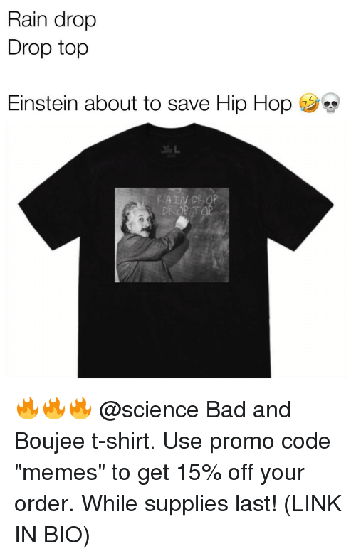 """Bad And Boujee: Rain drop  Drop top  Einstein about to save Hip Hop  RAIN DEOP 🔥🔥🔥 @science Bad and Boujee t-shirt. Use promo code """"memes"""" to get 15% off your order. While supplies last! (LINK IN BIO)"""