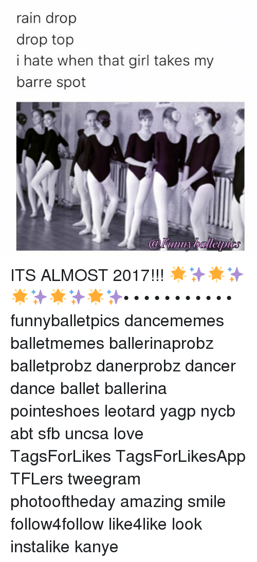 uncsa: rain drop  drop top  i hate when that girl takes my  barre spot ITS ALMOST 2017!!! 🌟✨🌟✨🌟✨🌟✨🌟✨• • • • • • • • • • • funnyballetpics dancememes balletmemes ballerinaprobz balletprobz danerprobz dancer dance ballet ballerina pointeshoes leotard yagp nycb abt sfb uncsa love TagsForLikes TagsForLikesApp TFLers tweegram photooftheday amazing smile follow4follow like4like look instalike kanye