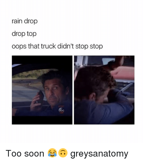 Rain Drop Drop Top: rain drop  drop top  oops that truck didn't stop stop Too soon 😂🙃 greysanatomy