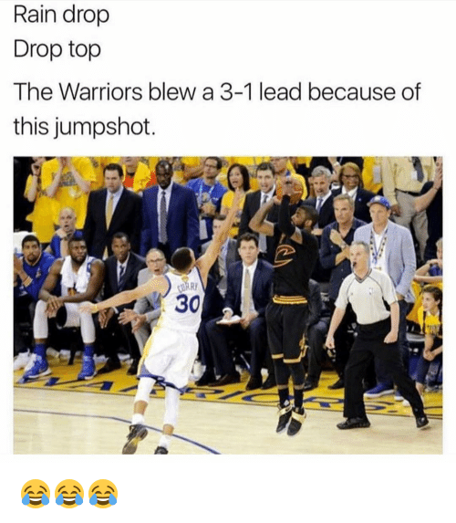 Warriors Blew A 3 1 Lead: Rain drop  Drop top  The Warriors blew a 3-1 lead because of  this jumpshot  30 😂😂😂