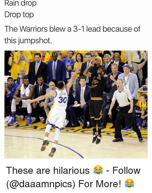 Warriors Blew A 3 1 Lead: Rain drop  Drop top  The Warriors blew a 3-1 lead because of  this jumpshot  OURRI  30 These are hilarious 😂 - Follow (@daaamnpics) For More! 😂
