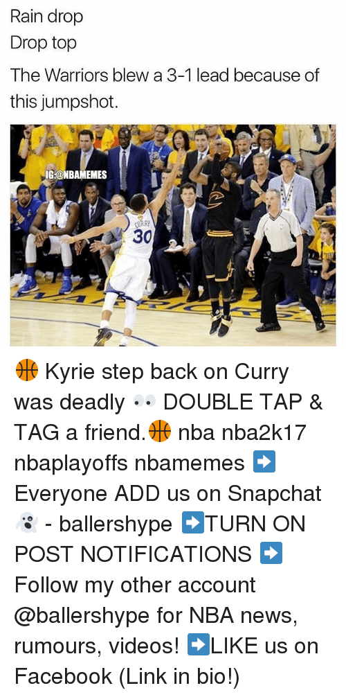 Warriors Blew A 3 1 Lead: Rain drop  Drop top  The Warriors blew a 3-1 lead because of  this jumpshot.  IG-aNBAMEMES  30 🏀 Kyrie step back on Curry was deadly 👀 DOUBLE TAP & TAG a friend.🏀 nba nba2k17 nbaplayoffs nbamemes ➡Everyone ADD us on Snapchat 👻 - ballershype ➡TURN ON POST NOTIFICATIONS ➡Follow my other account @ballershype for NBA news, rumours, videos! ➡LIKE us on Facebook (Link in bio!)