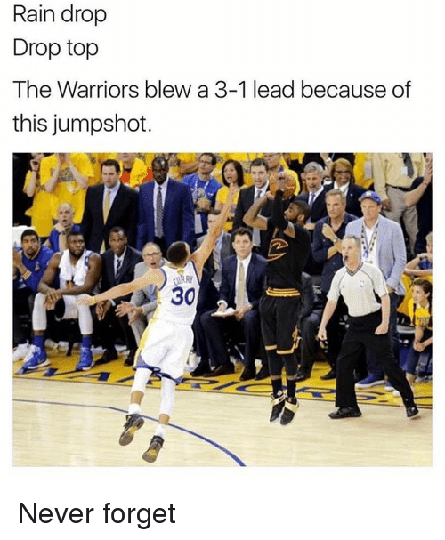 Warriors Blew A 3 1 Lead: Rain drop  Drop top  The Warriors blew a 3-1 lead because of  this jumpshot.  30 Never forget
