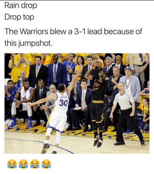 Warriors Blew A 3 1 Lead: Rain drop  Drop top  The Warriors blew a 3-1 lead because of  this jumpshot.  30 😂😂😂😂