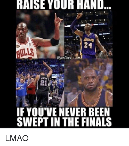 the finals: RAISE YOUR HAND  AULLS  Sports okes  HO  21  IF YOU'VE NEVER BEEN  SWEPT IN THE FINALS LMAO