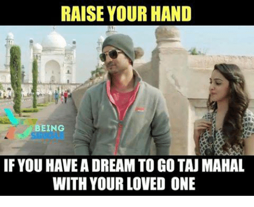 taj mahal: RAISE YOUR HAND  BEING  IF YOU HAVE A DREAM TO GO TAJ MAHAL  WITH YOUR LOVED ONE