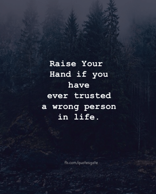 raise your hand if: Raise Your  Hand if vou  have  ever trusted  a wrong person  in life.  fb.com/quotesgate