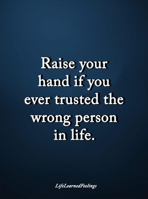 Trusted: Raise your  hand if you  ever trusted the  wrong person  in life.  LifeLearnedFeelings