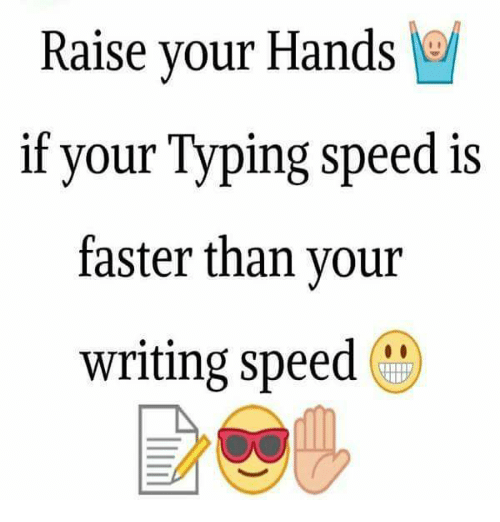 Memes, 🤖, and Speed: Raise your Hands  if your Typing speed is  faster than your  writing speed