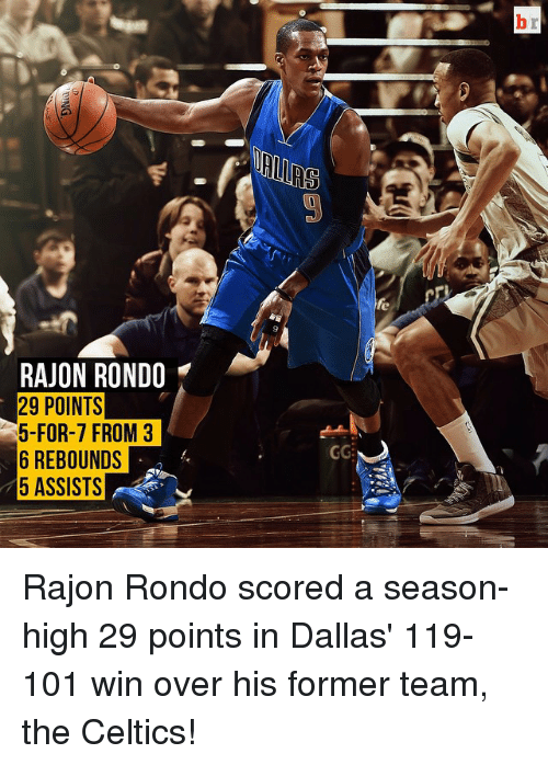 Rajon Rondo, Sports, and Dallas: RAJON RONDO  29 POINTS  5-FOR-7 FROM 3  6 REBOUNDS  5 ASSISTS  GG Rajon Rondo scored a season-high 29 points in Dallas' 119-101 win over his former team, the Celtics!