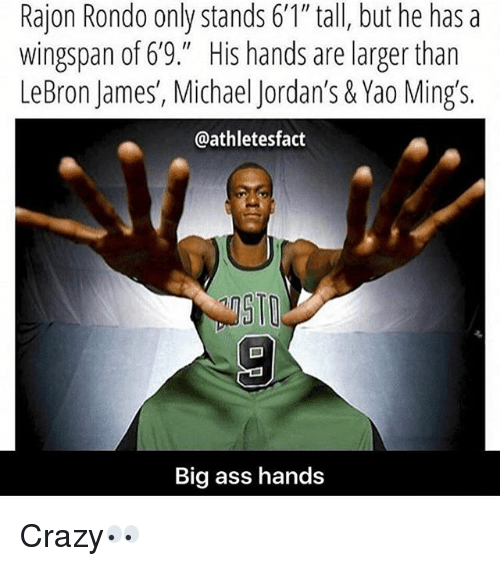 """Ass, Crazy, and Jordans: Rajon Rondo only stands 6'1"""" tall, but he has a  wingspan of 6'9."""" His hands are larger than  LeBron James, Michael Jordan's &Yao Ming's.  @athletesfact  50  Big ass hands Crazy👀"""