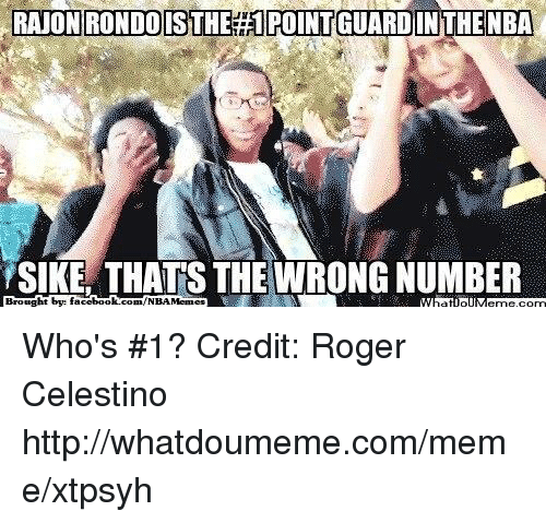 Thats The Wrong Number: RAJONRONDOISTHE POINTGUARDINTHENBA  SIKE THATS THE WRONG NUMBER  Brought by facebook  com/NBA Memes Who's #1? Credit: Roger Celestino   http://whatdoumeme.com/meme/xtpsyh