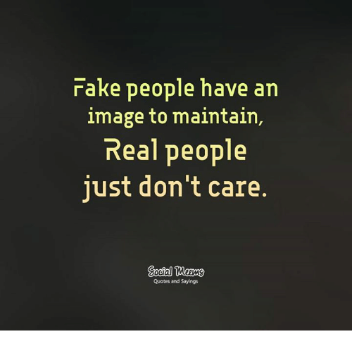 Memes, Image, and Images: rake people have an  image to maintain,  Real people  just don't care  Quotes and Sayings