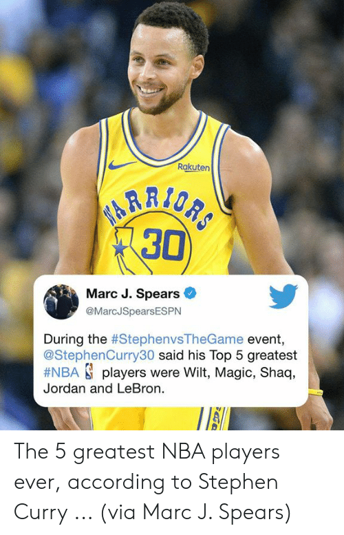 rakuten: Rakuten  30  Marc J. Spears  @MarcJSpearsESPN  During the #StephenvsTheGame event,  @StephenCurry30 said his Top 5 greatest  #NBA players were Wilt, Magic, Shaq,  Jordan and LeBron. The 5 greatest NBA players ever, according to Stephen Curry ... (via Marc J. Spears)