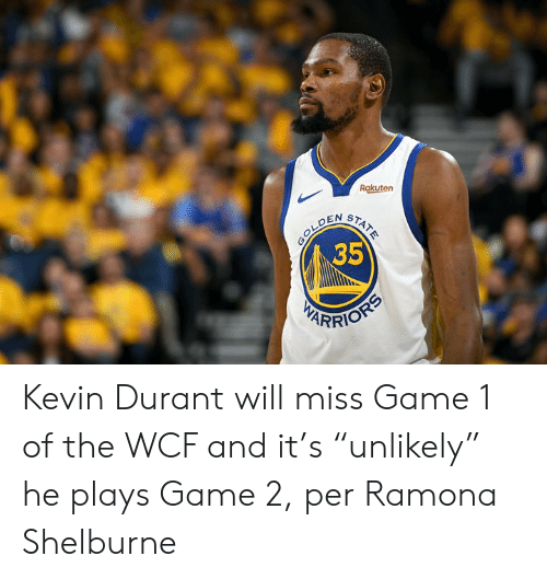 "rakuten: Rakuten  35 Kevin Durant will miss Game 1 of the WCF and it's ""unlikely"" he plays Game 2, per Ramona Shelburne"