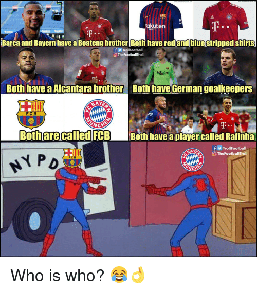 fcb: Rakuten  Barca and Bayern have a Boateng brother [Both have redandbluestripped shirts  TrollFootball  O TheFootballTroll  Rakuten  80th|have a Alcantara brothera Both have German goalkee卩ers  FC B  NCHE  Both are called FCB Both have a playercalled Ratinhal  f TrollFootball  O TheFootballTroll  FCB Who is who? 😂👌