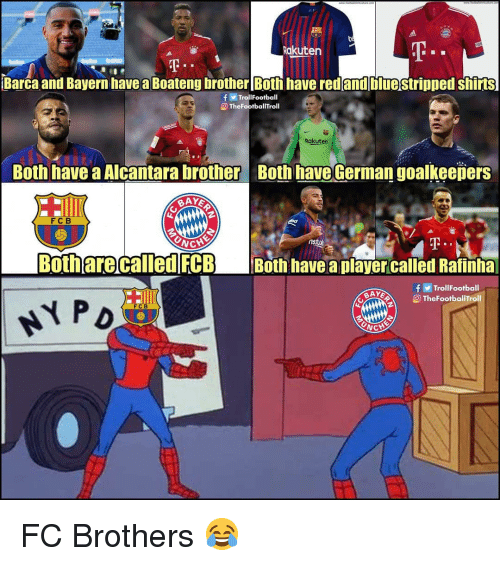 fcb: Rakuten  Barca and Bayern have a Boateng brother [Both have redandbluestripped shirts  f TrollFootball  TheFootballTrol  Rakuten  Both have a Alcantarabrother Both have German goalkeepers  FC B  NCHE  Bothare called FCBBoth have a player called Rafinha  fTrollFootball  O TheFootballTroll  FCB FC Brothers 😂