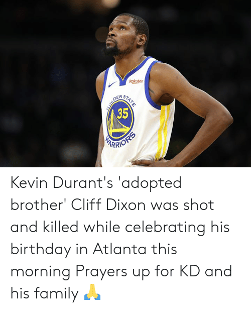 rakuten: Rakuten  ENST  35  RRI Kevin Durant's 'adopted brother' Cliff Dixon was shot and killed while celebrating his birthday in Atlanta this morning  Prayers up for KD and his family 🙏