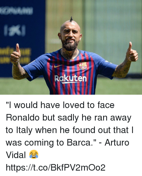 "Vidal: Rakuten ""I would have loved to face Ronaldo but sadly he ran away to Italy when he found out that I was coming to Barca.""  - Arturo Vidal 😂 https://t.co/BkfPV2mOo2"