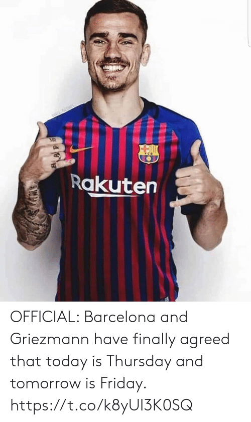 Tomorrow Is Friday: Rakuten OFFICIAL: Barcelona and Griezmann have finally agreed that today is Thursday and tomorrow is Friday. https://t.co/k8yUI3K0SQ