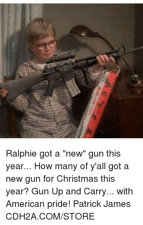 """Ralphie: Ralphie got a """"new"""" gun this year... How many of y'all got a new gun for Christmas this year?  Gun Up and Carry... with American pride! Patrick James  CDH2A.COM/STORE"""