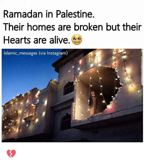 Alive, Instagram, and Memes: Ramadan in Palestine.  Their homes are broken but their  Hearts are alive.  Islamic messages (via Instagram) 💔
