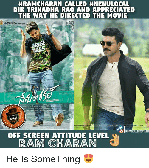 rao:  #RAMCHIARAN CALLED NENULOCAL  DIR TRINA DHA RAO AND APPRECIATED  THE WAY HE DIRECTED THE MOVIE  VENKATESWARA CREATIONS  PAGE  ERTA  LEKHA COM  ESSULEKHA  OIDISPAGEVLLENTERTAINU  OFF SCREEN ATTITUDE LEVEL  PRAEM CHAERAEN He Is SomeThing 😍
