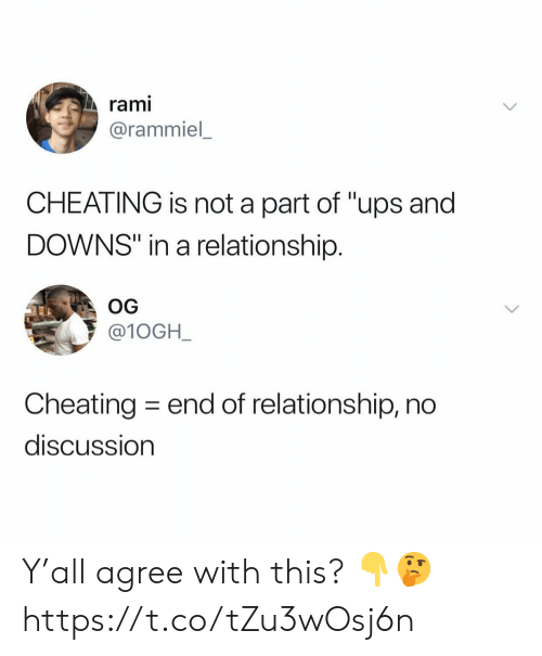 "In a Relationship: rami  @rammiel  CHEATING is not a part of ""ups and  DOWNS"" in a relationship.  OG  @10GH_  Cheating end of relationship, no  discussion Y'all agree with this? 👇🤔 https://t.co/tZu3wOsj6n"