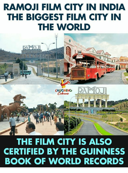 World Records: RAMOJI FILM CITY IN INDIA  THE BIGGEST FILM CITY IN  THE WORLD  39  LAUGHING  THE FILM CITY IS ALSO  CERTIFIED BY THE GUINNESS  BOOK OF WORLD RECORDS