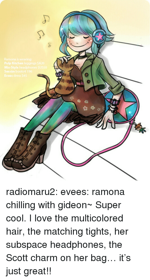 Leggings: Ramona is wearing:  Pulp Kitchen leggings SA20  Mix-Style headphones SUS50  Sessùn boots 196  Evees dress $45 radiomaru2:  evees:  ramona chilling with gideon~  Super cool. I love the multicolored hair, the matching tights, her subspace headphones, the Scott charm on her bag… it's just great!!