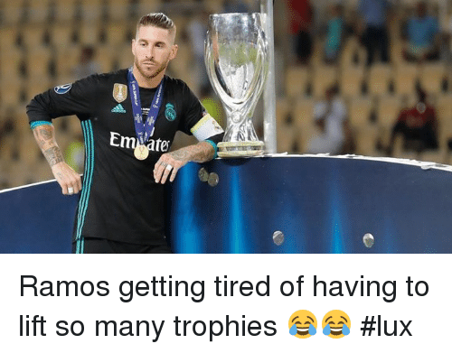 Memes, 🤖, and Lux: Ramos getting tired of having to lift so many trophies 😂😂 #lux