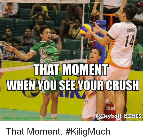 meme: RAMOS  THAT MOMENT  WHEN YOU SEE YOUR CRUSH  Volleyball MEMES  Philippine Superliga 2014 Al Rights Reserved That Moment. #KiligMuch