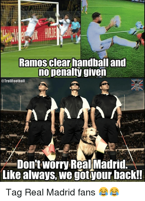 Memes, Real Madrid, and Back: Ramosclear handball and  nopenalty given  @TrollFootball  Don't worry Real Madrid  Like always, we gotyour back!! Tag Real Madrid fans 😂😂